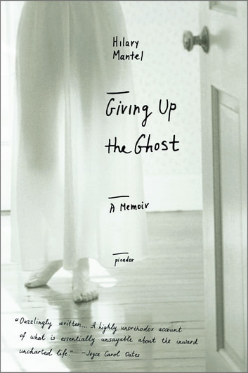 Giving Up the Ghost - A Memoir ebook by Hilary Mantel
