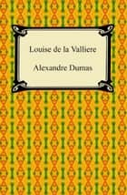 Louise de la Valliere ebook by Alexandre Dumas
