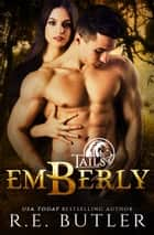 Emberly (Tails Book Three) ebook by R.E. Butler