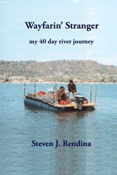 Wayfarin' Stranger: My 40 Day River Journey ebook by Steven J. Rendina