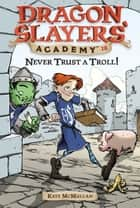 Never Trust a Troll! #18 ebook by Kate McMullan, Bill Basso