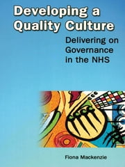 Developing a Quality Culture - Delivering on Governance in the NHS ebook by Fiona Isabel Mackenzie
