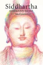 Siddhartha - A New Translation ebook by Hermann Hesse, Sherab Chodzin Kohn