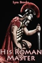 His Roman Master Bundle: In Times of War ebook by Lyra Brooks