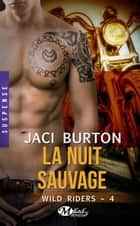 La Nuit sauvage - Wild Riders, T4 ebook by Agnès Jaubert, Jaci Burton