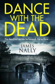 Dance With the Dead: A PC Donal Lynch Thriller ebook by James Nally