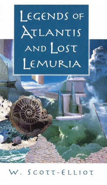 Legends of Atlantis and Lost Lemuria ebook by W. Scott-Elliot