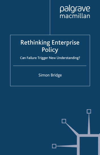 Rethinking Enterprise Policy - Can Failure Trigger New Understanding? ebook by S. Bridge