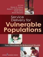 Service Delivery for Vulnerable Populations - New Directions in Behavioral Health ebook by Dr. Steven Estrine, PhD,Robert Hettenbach,Heidi Arthur, L.M.S.W.,Dr. Maria Messina, Ph.D.