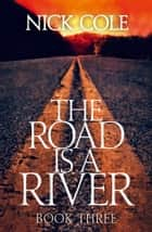 The Road is a River ebook by Nick Cole