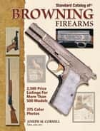 Standard Catalog of Browning Firearms ebook by Joseph Cornell