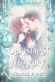 Christmas Wizardry - A Warm Winter Fantasy, #2 ebook by Melisse Aires