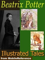 Beatrix Potter Tales. Illustrated: The Tale Of Peter Rabbit, The Tailor Of Gloucester, The Tale Of Benjamin Bunny, The Tale Of Tom Kitten & More. 19 Tales & Cecily Parsley's Nursery Rhymes (Mobi Classics) ebook by Beatrix Potter
