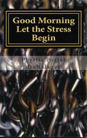 Good Morning Let the Stress Begin ebook by Phyllis Porter Dolislager