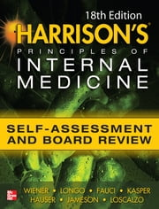 Harrisons Principles of Internal Medicine Self-Assessment and Board Review 18th Edition ebook by Charles Wiener,Eugene Braunwald,Joseph Loscalzo,Cynthia Brown,Anthony Fauci,Dennis Kasper,Stephen Hauser,Dan Longo,J. Jameson