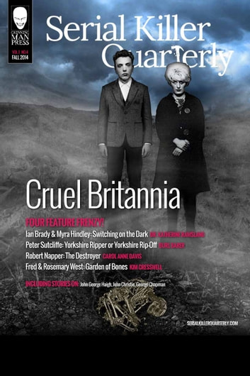 "Serial Killer Quarterly Vol.1 No.4 ""Cruel Britannia"" ebook by Aaron Elliott,Burl Barer,Katherine Ramsland"