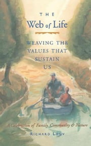 The Web of Life - Weaving the Values That Sustain Us ebook by Louv, Richard