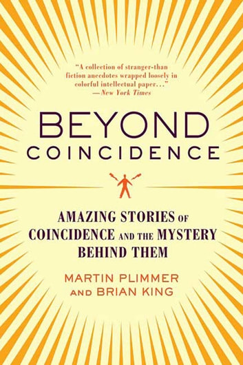 Beyond Coincidence - Amazing Stories of Coincidence and the Mystery and Mathematics Behind Them ebook by Martin Plimmer,Brian King