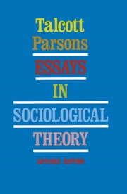 Essays in Sociological Theory ebook by Talcott Parsons