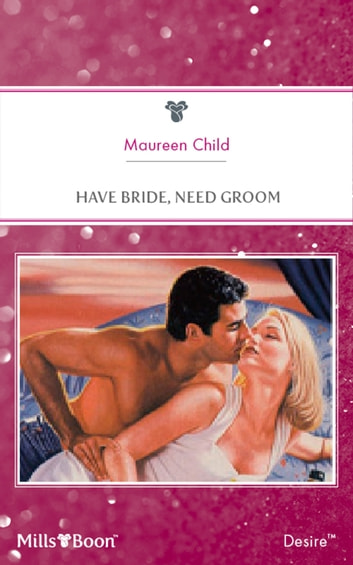 Have Bride, Need Groom ebook by Maureen Child