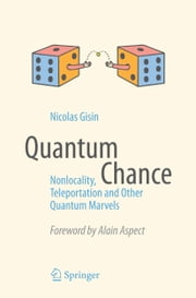 Quantum Chance - Nonlocality, Teleportation and Other Quantum Marvels ebook by Nicolas Gisin,Alain Aspect