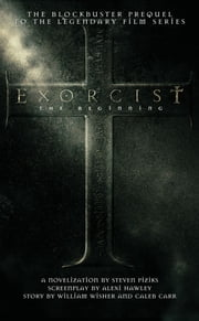 Exorcist - The Beginning ebook by Steven Piziks,Alexi Hawley,William Wisher,Caleb Carr
