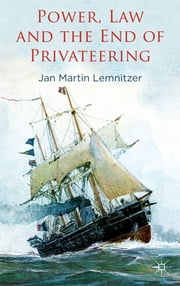 Power, Law and the End of Privateering ebook by Dr Jan Martin Lemnitzer