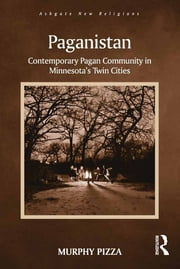 Paganistan - Contemporary Pagan Community in Minnesota's Twin Cities ebook by Murphy Pizza
