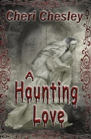 A Haunting Love ebook by Cheri Chesley