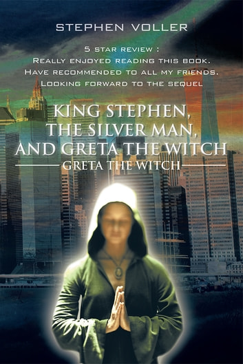 King Stephen, the Silver Man, and Greta the Witch - Greta the Witch ebook by Stephen Voller