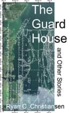 The Guard House and Other Stories ebook by Ryan Christiansen
