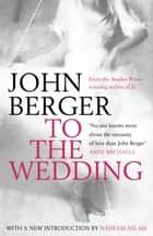 To the Wedding - rejacketed ebook by John Berger