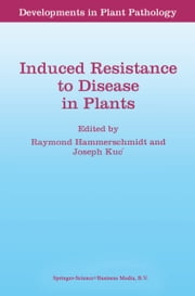Induced Resistance to Disease in Plants ebook by R. Hammerschmidt,Joseph Kuc