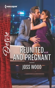 Reunited...and Pregnant - A scandalous story of passion and romance ebook by Joss Wood