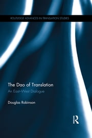 The Dao of Translation - An East-West Dialogue ebook by Douglas Robinson