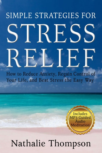 Simple Strategies for Stress Relief: How to Reduce Anxiety, Regain Control of Your Life, and Beat Stress the Easy Way - Simple Strategies, #1 ebook by Nathalie Thompson