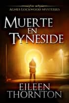 Muerte en Tyneside ebook by Eileen Thornton