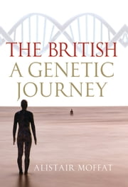 The British - A Genetic Journey ebook by Alistair Moffat