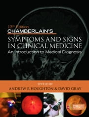 Chamberlain's Symptoms and Signs in Clinical Medicine 13th Edition, An Introduction to Medical Diagnosis ebook by Houghton, Andrew R