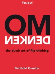 Omdenken, the Dutch art of flip-thinking ebook by Berthold Gunster, Chris King Perryman