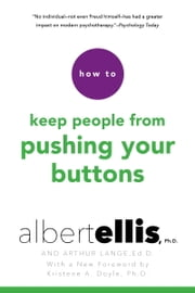 How To Keep People From Pushing Your Buttons ebook by Kristene A. Doyle, Arthur Lange, Albert Ellis