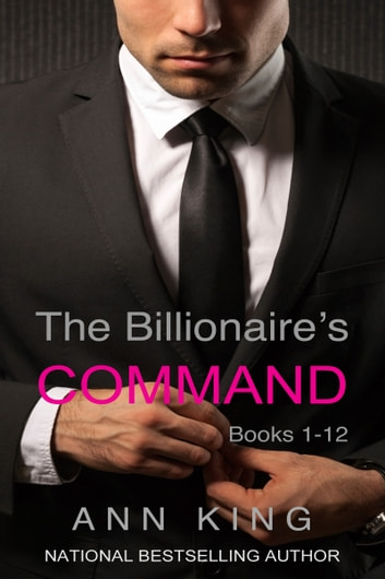 The Billionaire's Command: 1-12 (The Complete Series) ebook by Ann King