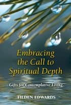 Embracing the Call to Spiritual Depth: Gifts for Contemplative Living ebook by