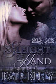 Sleight Of Hand, A Romantic Suspense, Book One, Stolen Hearts Series ebook by Kate Kelly