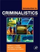 Introduction to Criminalistics - The Foundation of Forensic Science ebook by Catherine Woytowicz, Barry A.J. Fisher, William J. Tilstone