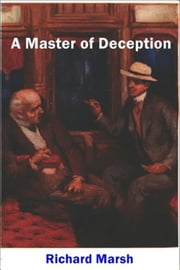 A Master of Deception ebook by Richard Marsh