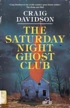 The Saturday Night Ghost Club - A Novel ebook by Craig Davidson