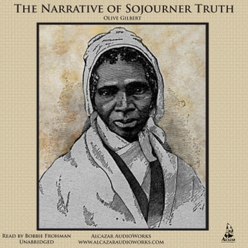 The Narrative of Sojourner Truth - A Biography of a Slave Woman audiobook by Olive Gilbert