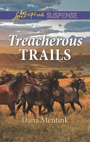 Treacherous Trails (Mills & Boon Love Inspired Suspense) (Gold Country Cowboys, Book 2) eBook by Dana Mentink