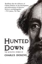Hunted Down - The Detective Stories of Charles Dickens ebook by Charles Dickens, Peter Haining